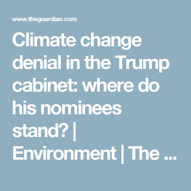 Climate change denial in the Trump cabinet: where do his nominees ...