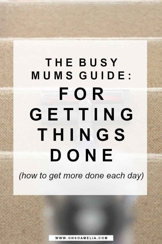 The Busy Mums Guide For Getting Things Done   Oh So Amelia   Bloglovin'
