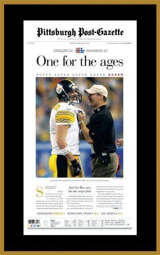 "Pittsburgh Post-Gazette Super Bowl Xl Front Page Plaque by Pittsburgh Post-Gazette. $74.99. Celebrate the Steelers fifth Super Bowl win with this plaque sporting a reproduction of the front page of the Post-Gazette from the day after the Super Bowl XL win. the page features a photo of Ben Roethlisberger and Bill Cowher with the headline, ""ONE FOR the AGES."" This plaque has a black border with a gold bevel edge surrounding the page and is ready to hang on your wall. Size: 14Â"