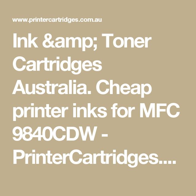 Ink & Toner Cartridges Australia. Cheap printer inks for MFC 9840CDW  - PrinterCartridges.com.au