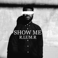 Show Me - R.LUM.R #rlumr #soundcloud #music #electronic