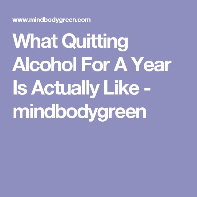 What Quitting Alcohol For A Year Is Actually Like - mindbodygreen