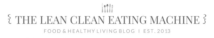 The Lean Clean Eating Machine - such great recipes!