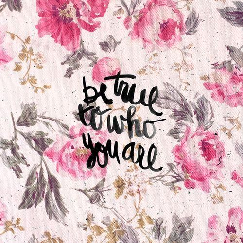 be true to who you are.