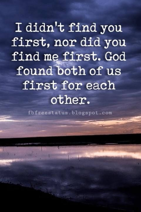 inspirational love sayings, I didn't find you first, nor did you find me first. God found both of us first for each other.