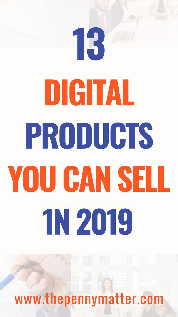 13 Types of Digital Products You Can Sell Online In 2019