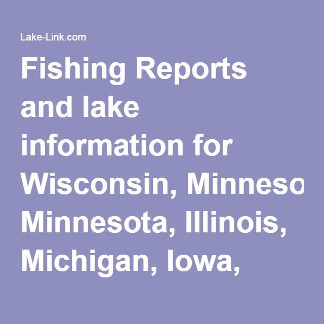 Fishing Reports and lake information for Wisconsin, Minnesota, Illinois, Michigan, Iowa, Indiana, North Dakota and South Dakota