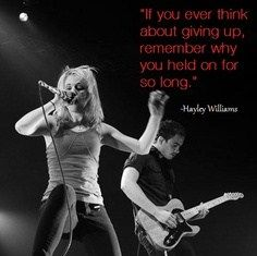 """If you ever think about giving up, remember why you held on for so long"" - Hayley Williams"