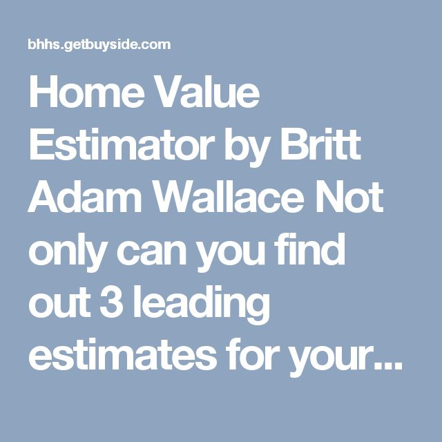 Home Value Estimator by Britt Adam Wallace Not only can you find out 3 leading estimates for your home, anywhere in the United States, but find out how many of our buyers are looking at homes like yours in your neighborhood. How cool is that?! NO SIGNUP REQUIRED!  Questions about the estimates? Contact me for a more detailed value estimate #HomeValue #HomeValues #HomeEstimate #Estimate #home #house #RealEstate #HomeBuyer #HomeBuyers #HomeBuying #HouseHunt #HouseHunting