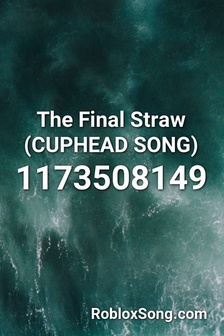 The Final Straw Cuphead Song Roblox Id Roblox Music Codes In