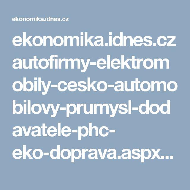 ekonomika.idnes.cz autofirmy-elektromobily-cesko-automobilovy-prumysl-dodavatele-phc- eko-doprava.aspx?c=A170906_204924_eko-doprava_fka