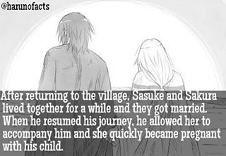SASUSAKU FACTS  After returning to the village, Sasuke and Sakura lived together for a while and they got married. When he resumed his journey, he allowed her to accompany him and she quickly became pregnant with his child.