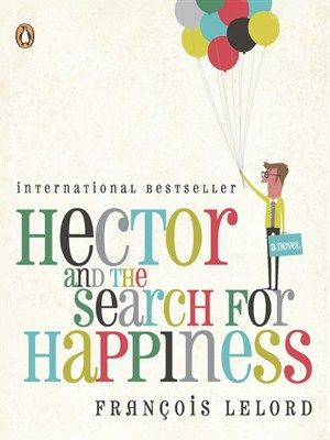 New arrival: Hector and the Search for Happiness by Francois Lelord