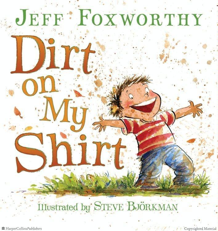 Dirt on My Shirt By Jeff Foxworthy Illustrated by Steve Bjorkman