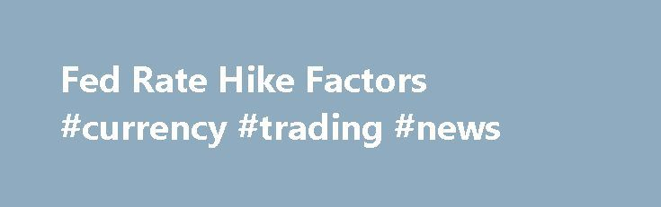 "Fed Rate Hike Factors #currency #trading #news http://currency.remmont.com/fed-rate-hike-factors-currency-trading-news/  #rate money exchange today # Fed Rate Hike Factors Oct. 28, 2016 8:44 AM • spy The main factors of ""to be or not to be"" nowadays are Trump and oil prices. Trump has recently criticized the Fed for leaving its rate low, and says it has been inflating the bubble on the stock market. […]"