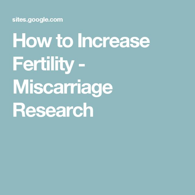 How to Increase Fertility - Miscarriage Research