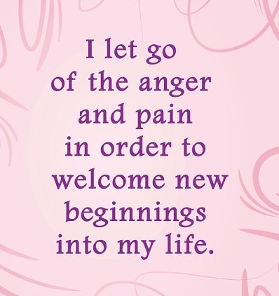 I let go of the anger and pain in order to welcome new beginnings into my life. #quotes