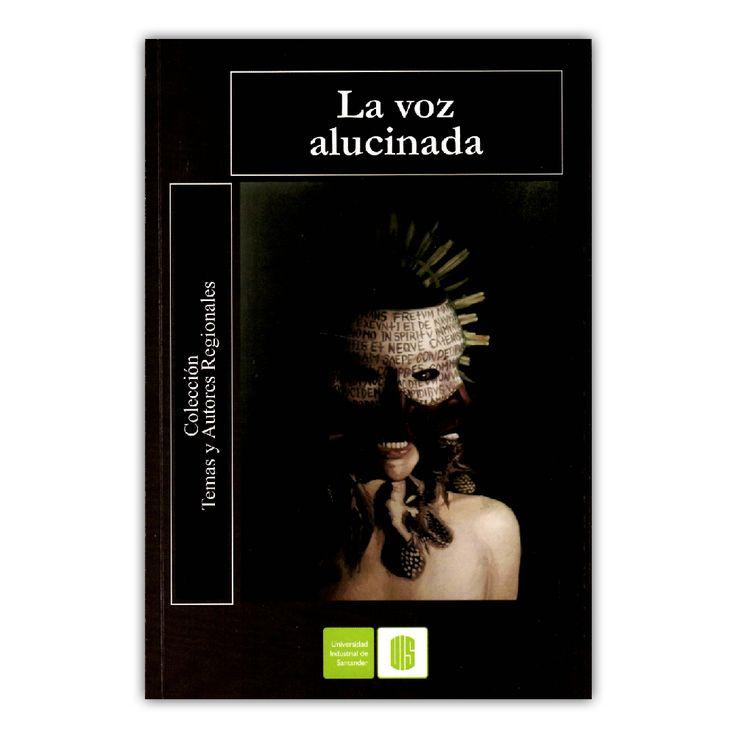 La voz alucinada – Varios – Universidad Industrial de Santander www.librosyeditores.com Editores y distribuidores.