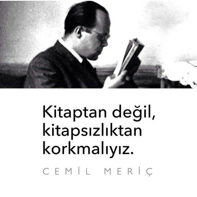 Kitaptan değil, kitapsızlıktan korkmalıyız.   - Cemil Meriç