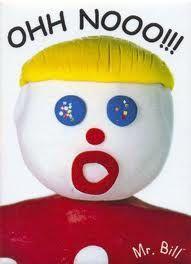 Oh NOOOOOOOO Mister Bill!! Good old days on SNL when Mr. Bill died weekly in horrible ways. More
