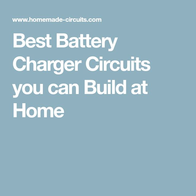 Best Battery Charger Circuits you can Build at Home