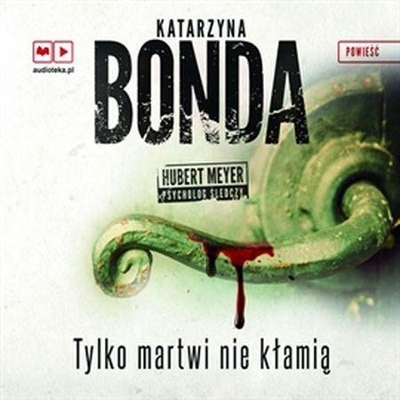 """Katarzyna Bonda, """"Tylko martwi nie kłamią"""", Muza, Warszawa 2016. Jedna płyta CD, 22 godz. 30 min. Czyta Marek Bukowski."""