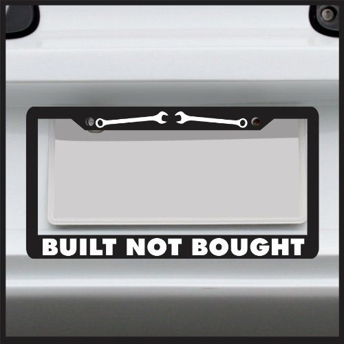 Built Not Bought - License Plate Frame - Made in USA - Car Truck drift 4x4 diesel Sticker Connection