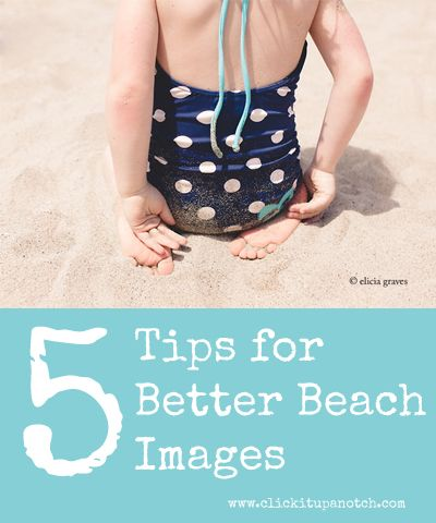 5 tips for better beach images via Click it Up a Notch