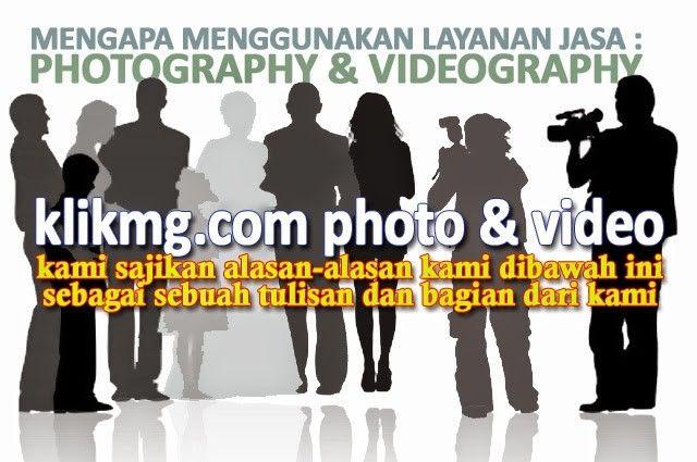Mengapa Menggunakan Jasa Layanan FOTO/VIDEO dari KLIKMG.COM Photography / Videography