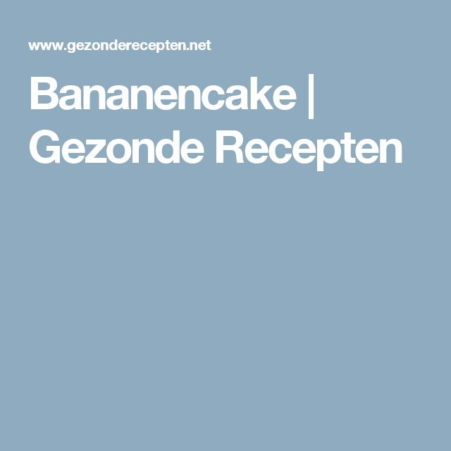 Bananencake | Gezonde Recepten