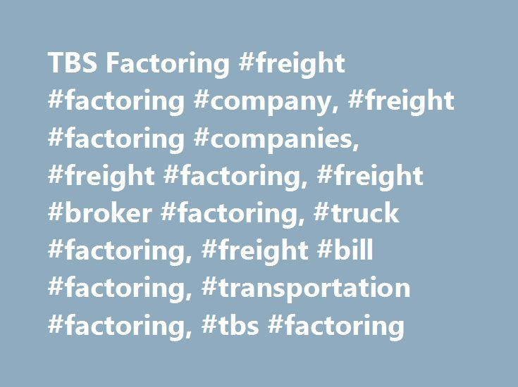 TBS Factoring #freight #factoring #company, #freight #factoring #companies, #freight #factoring, #freight #broker #factoring, #truck #factoring, #freight #bill #factoring, #transportation #factoring, #tbs #factoring http://entertainment.nef2.com/tbs-factoring-freight-factoring-company-freight-factoring-companies-freight-factoring-freight-broker-factoring-truck-factoring-freight-bill-factoring-transportation-factoring/  # INDEPENDENTS CHOOSE TBS We Take You Farther. Successful truckers can't…