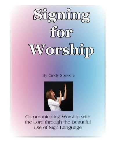 Signing for Worship: Communicating with the Lord through the beautiful use of Sign Language: Signing for Worship Book & CD is for beginners. Signing for Worship is your own personal worship with the Lord through the beautiful use of English Sign Language. The book also has an accompaniment CD of 10 songs for you to practice to, SOLD SEPARATELY. It is another avenue to worship the Lord with your hands when your body and hands want to do more than just stand and clap. In this book th...