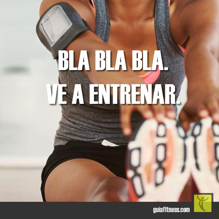 Entrena y deja las excusas...!!