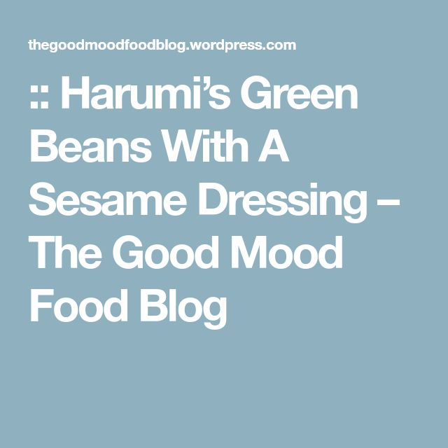:: Harumi's Green Beans With A Sesame Dressing – The Good Mood Food Blog
