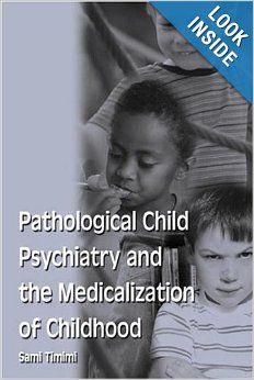 Pathological Child Psychiatry and the Medicalization of Childhood: Sami Timimi: 9781583912157: Amazon.com: Books
