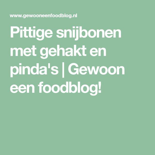 Pittige snijbonen met gehakt en pinda's   Gewoon een foodblog!