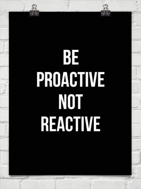 Be proactive not reactive #176297