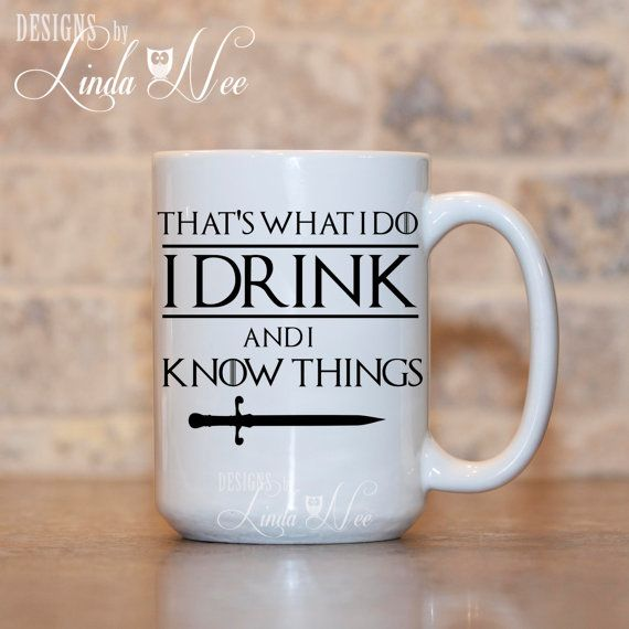 That's What I do I Drink and I Know Things Game of Thorns TV Show Mug, Tyrion Lannister Quote, Game of Thorns Fan Mug, GOT Fan Mug MPH135