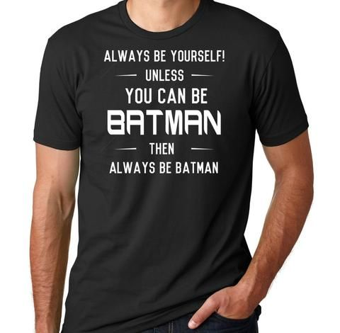 c77984c53 Always Be Yourself Unless You Can Be Batman T-Shirt (Men's and Women's).  Funny Batman shirts. Superhero shirt. Funny gifts for guys.