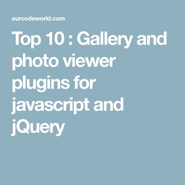 Top 10 : Gallery and photo viewer plugins for javascript and jQuery