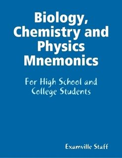KB... Biology. Chemistry and Physics Mnemonics for High School and College Students. http://www.Examville.com - The Education Marketplace