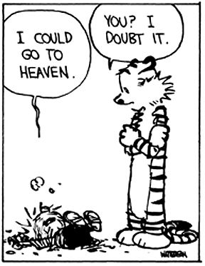 Calvin and Hobbes - I could go to heaven. ...You? I doubt it.