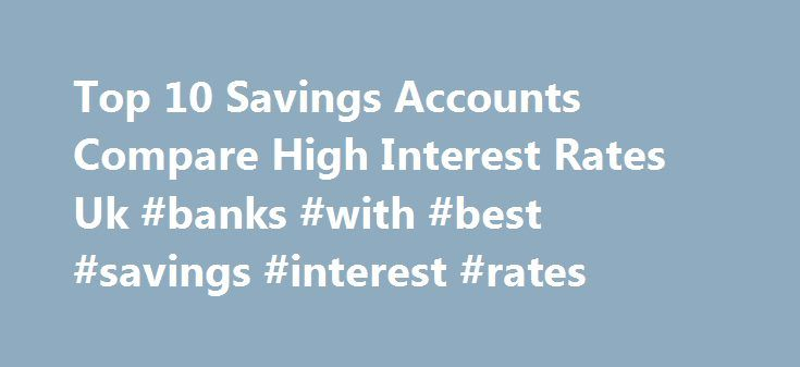 Top 10 Savings Accounts Compare High Interest Rates Uk #banks #with #best #savings #interest #rates http://savings.remmont.com/top-10-savings-accounts-compare-high-interest-rates-uk-banks-with-best-savings-interest-rates/  Find the latest business news on wall street, jobs and the economy, the housing market,...