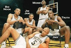 Jim Jam, Big Nook, Money, the Truth, Jinx...  Fab Five....Go Blue!!