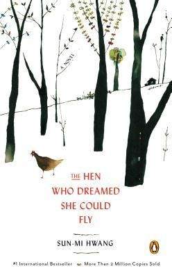 The hen who dreamed she could fly : a novel / Sun-mi Hwang ; translated by Chi-Young Kim ; illustrated by Nomoco