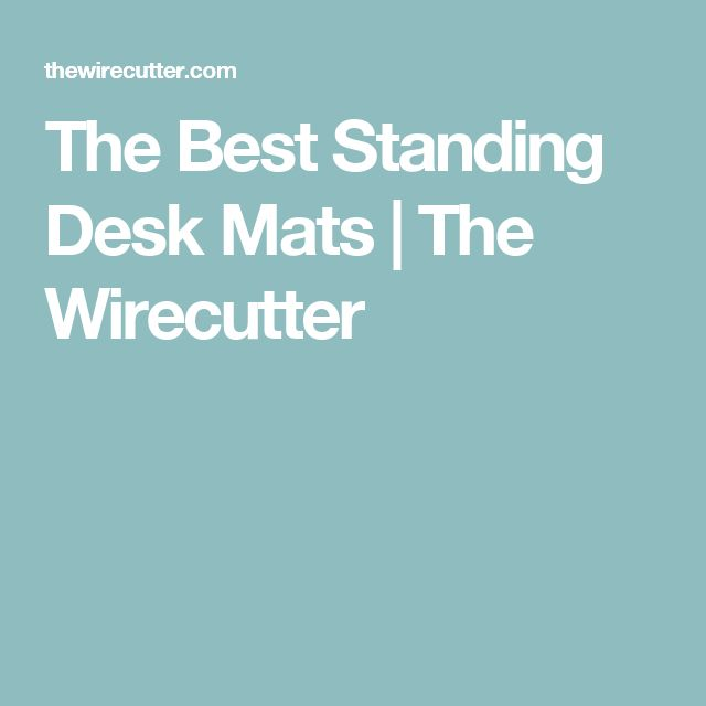The Best Standing Desk Mats | The Wirecutter