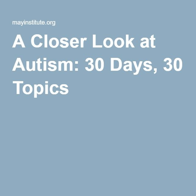A Closer Look at Autism: 30 Days, 30 Topics.  Autism is something I would like to explore further and this resource provides a wide range of information