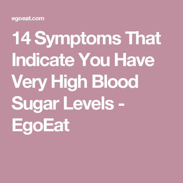 14 Symptoms That Indicate You Have Very High Blood Sugar Levels - EgoEat