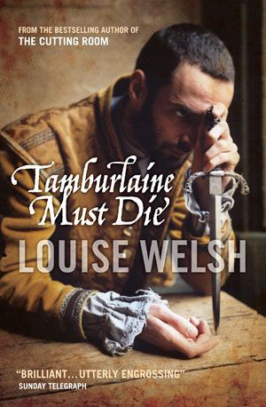 September ¦¦ Tambourlaine Must Die by Louise Welsh