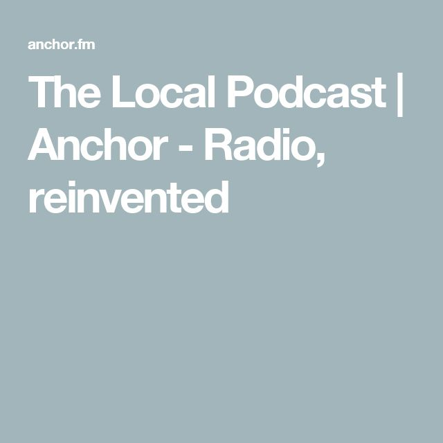 The Local Podcast | Anchor - Radio, reinvented